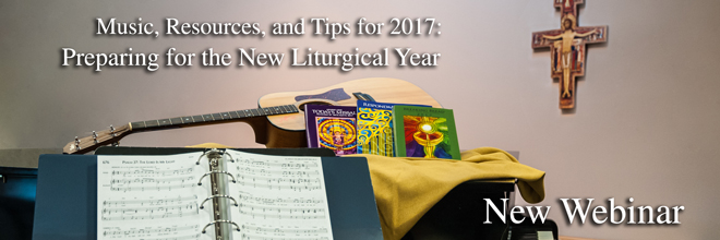 Music, Resources, and Tips for 2017: Preparing for the New Liturgical Year
