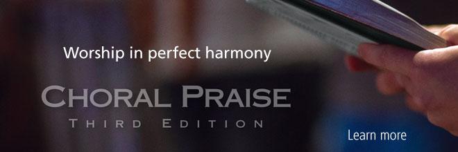 Choral Praise Third Edition