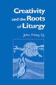 Creativity and Roots of Liturgy [Book Softcover]