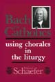 Bach for Catholics Using Chorales [Book Softcover]