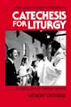 Catechesis for Liturgy: A Program for Parish Involvement [Book Softcover]